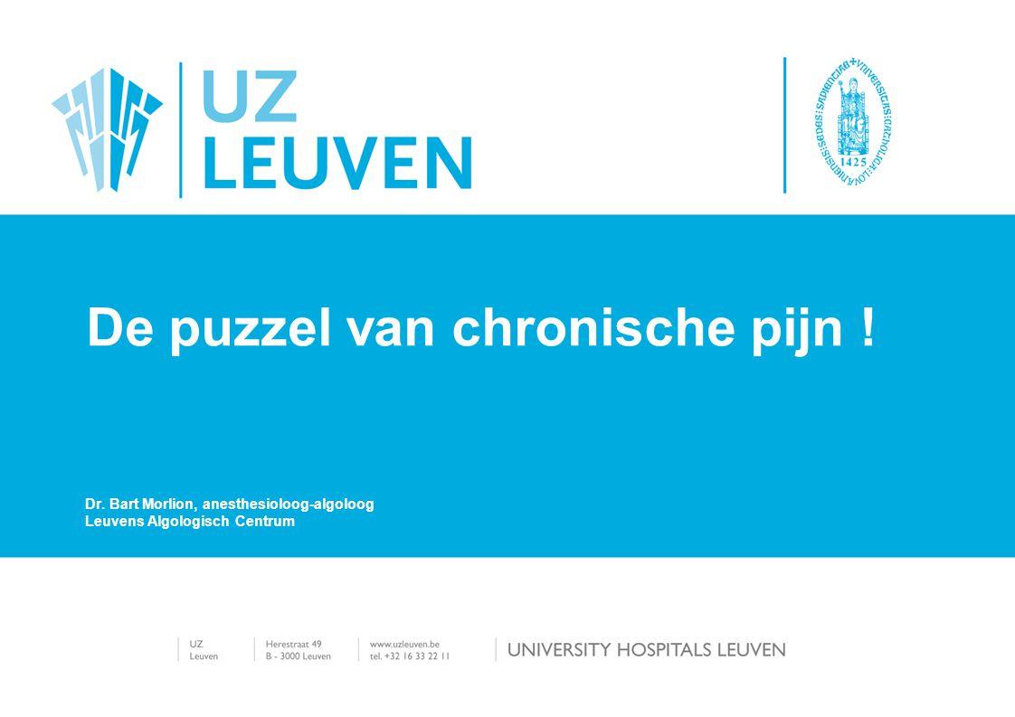 De puzzel van chronische pijn ! Dr. Bart Morlion, anesthesioloog-algoloog Leuvens Algologisch Centrum