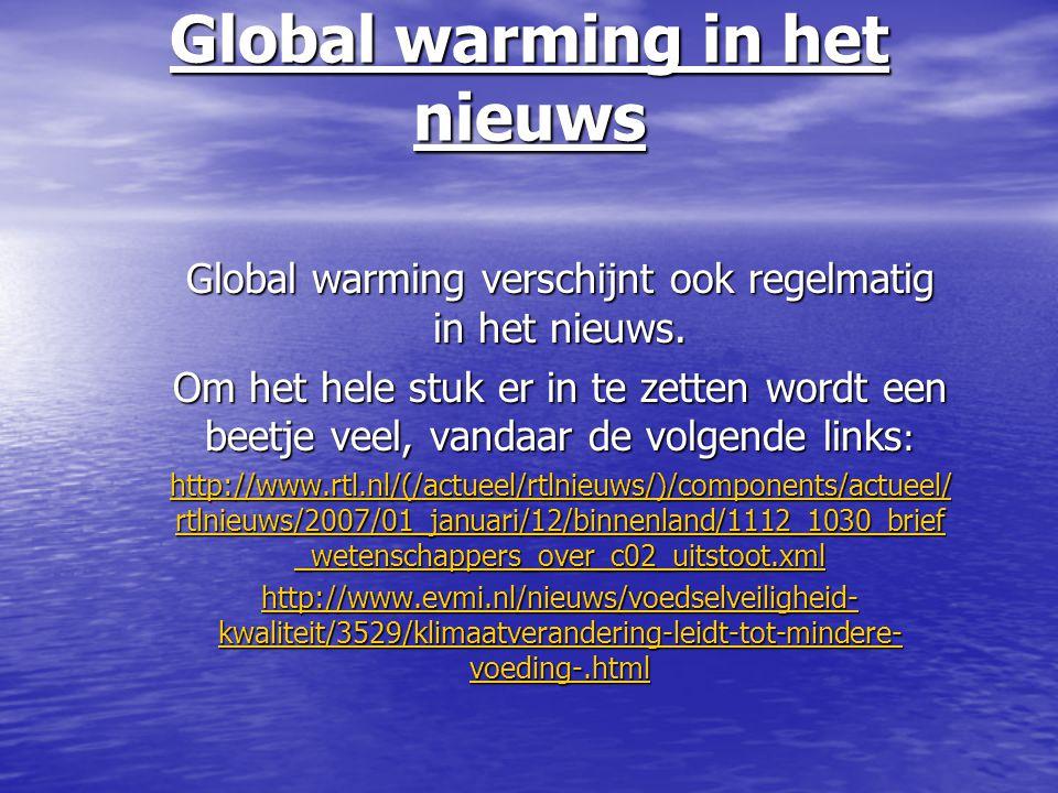 Global warming in het nieuws Global warming verschijnt ook regelmatig in het nieuws. Om het hele stuk er in te zetten wordt een beetje veel, vandaar d