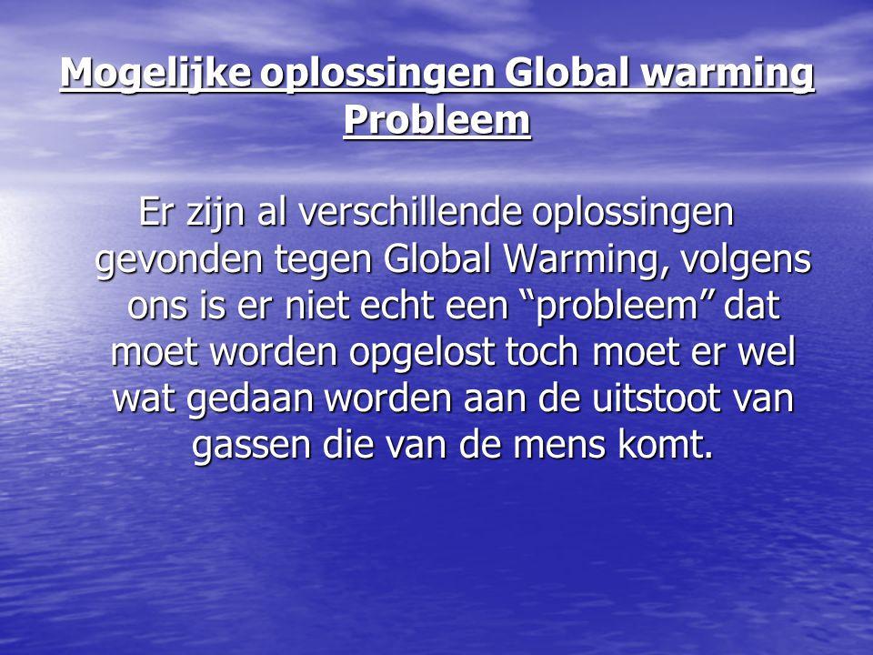"""Mogelijke oplossingen Global warming Probleem Er zijn al verschillende oplossingen gevonden tegen Global Warming, volgens ons is er niet echt een """"pro"""