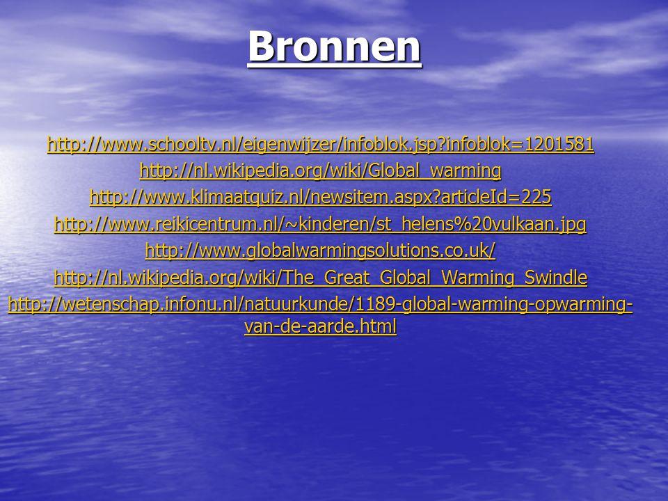 Bronnen http://www.schooltv.nl/eigenwijzer/infoblok.jsp?infoblok=1201581 http://nl.wikipedia.org/wiki/Global_warming http://www.klimaatquiz.nl/newsite