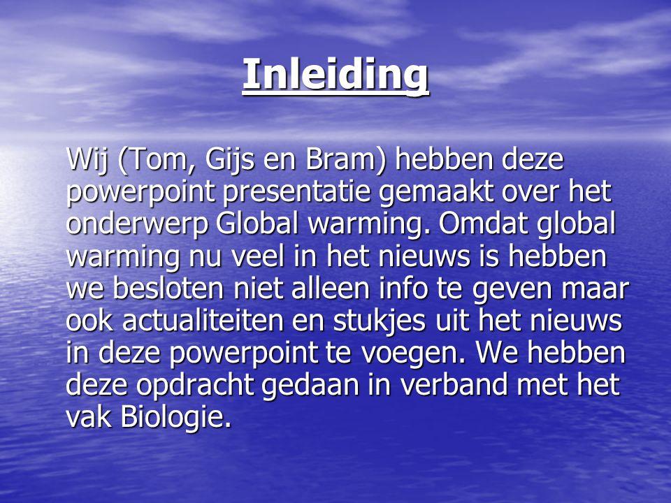 Inleiding Wij (Tom, Gijs en Bram) hebben deze powerpoint presentatie gemaakt over het onderwerp Global warming. Omdat global warming nu veel in het ni