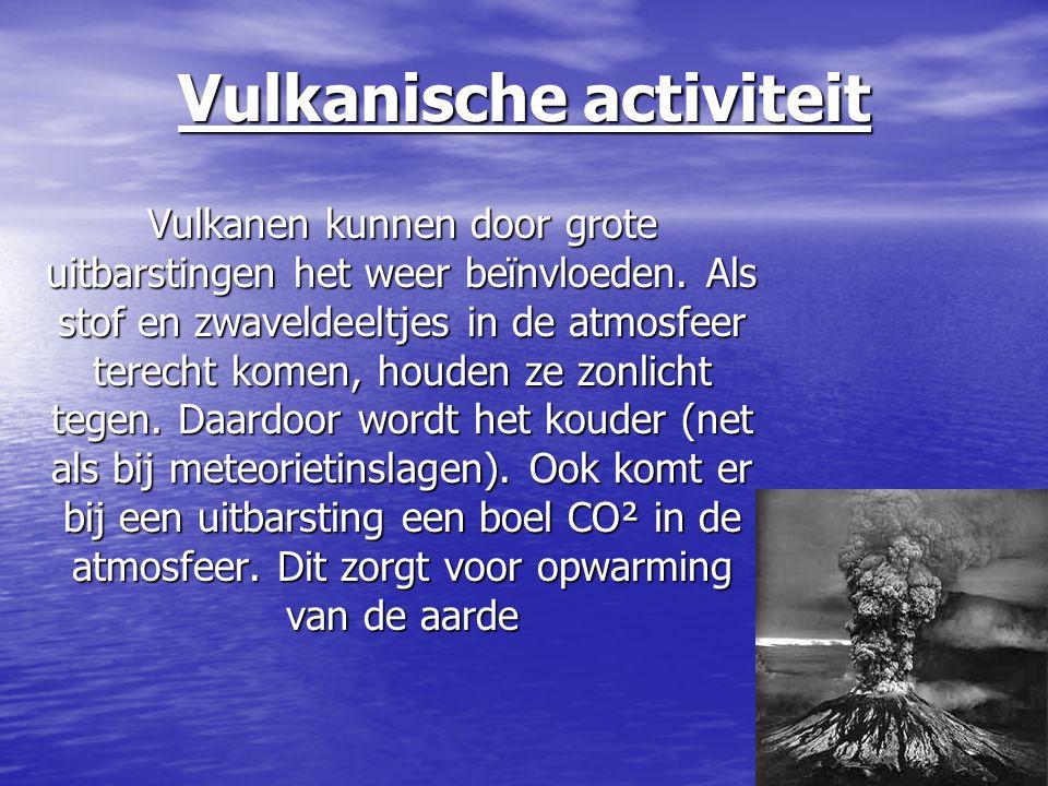 Vulkanische activiteit Vulkanen kunnen door grote uitbarstingen het weer beïnvloeden. Als stof en zwaveldeeltjes in de atmosfeer terecht komen, houden