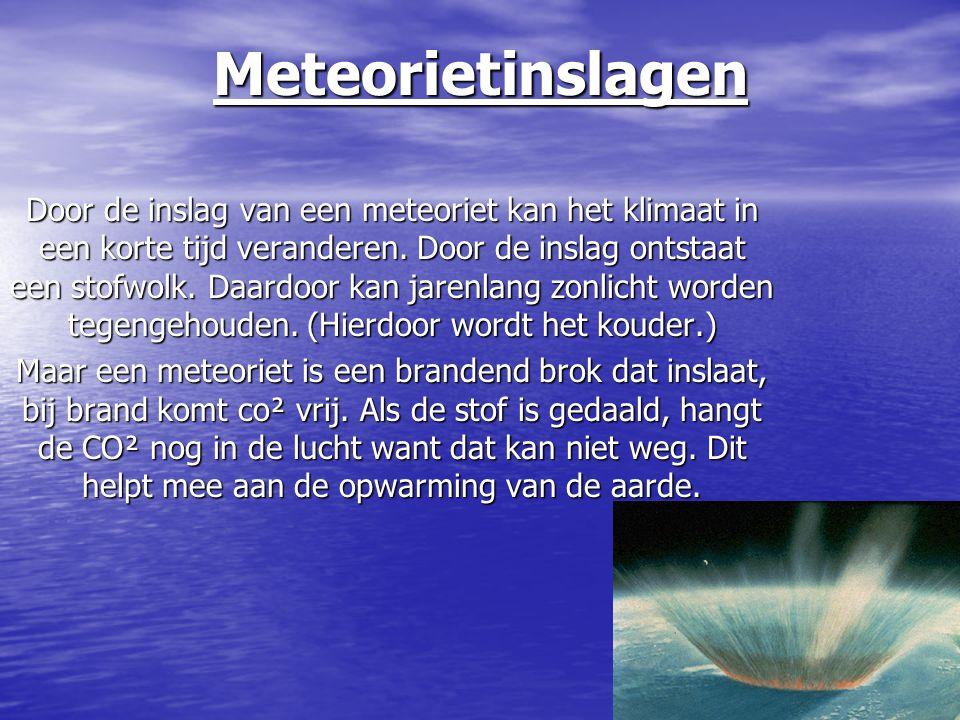 Meteorietinslagen Door de inslag van een meteoriet kan het klimaat in een korte tijd veranderen. Door de inslag ontstaat een stofwolk. Daardoor kan ja