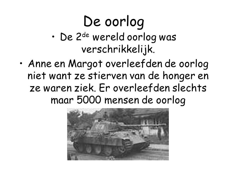 De oorlog De 2 de wereld oorlog was verschrikkelijk. Anne en Margot overleefden de oorlog niet want ze stierven van de honger en ze waren ziek. Er ove