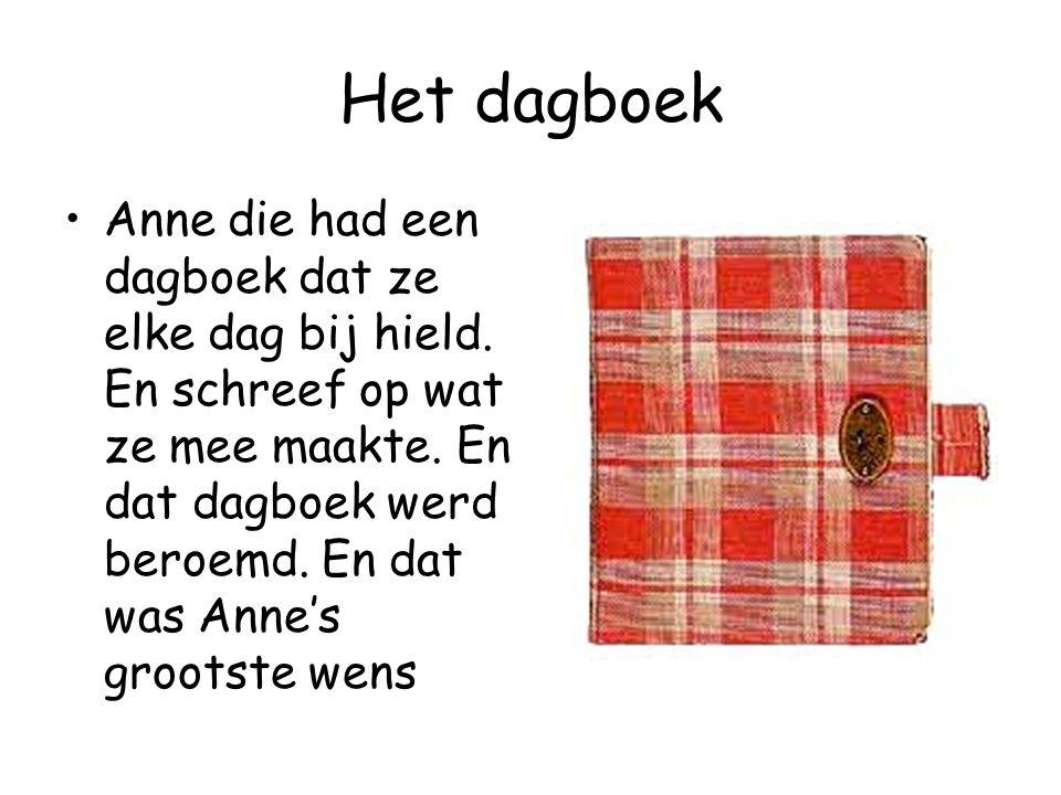 Het dagboek Anne die had een dagboek dat ze elke dag bij hield. En schreef op wat ze mee maakte. En dat dagboek werd beroemd. En dat was Anne's groots