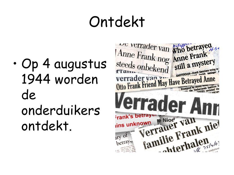 Ontdekt Op 4 augustus 1944 worden de onderduikers ontdekt.