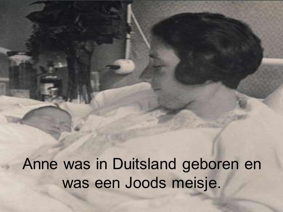 Anne was in Duitsland geboren en was een Joods meisje.