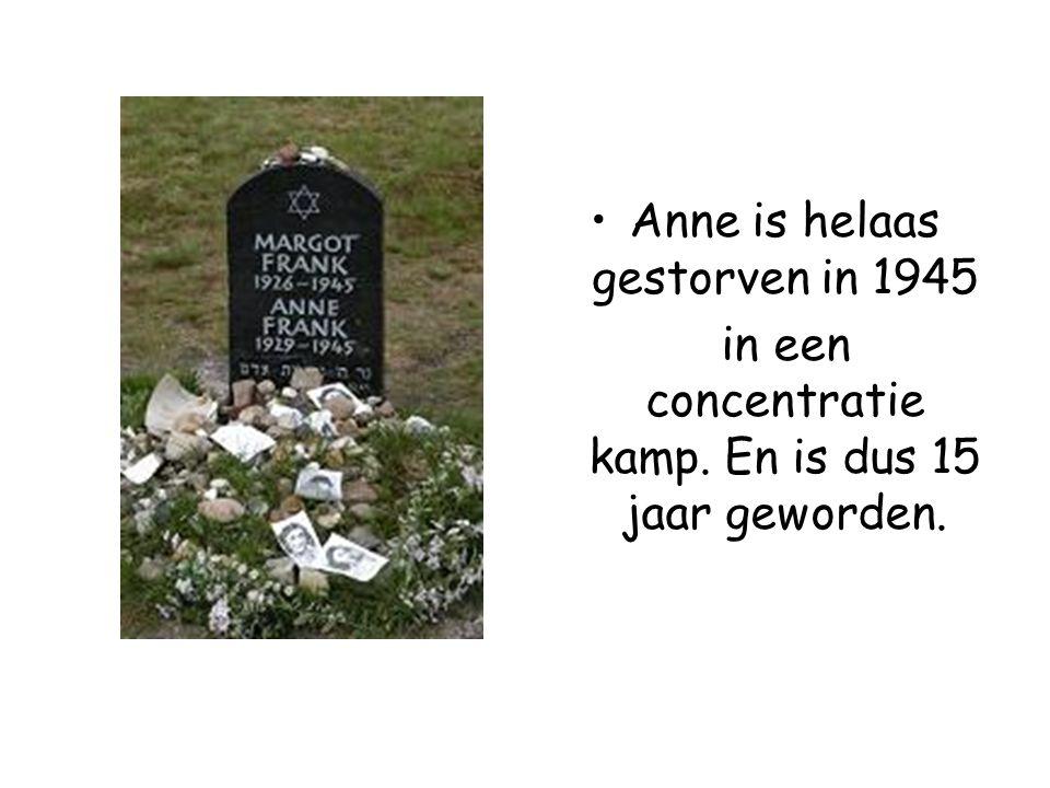 Anne is helaas gestorven in 1945 in een concentratie kamp. En is dus 15 jaar geworden.