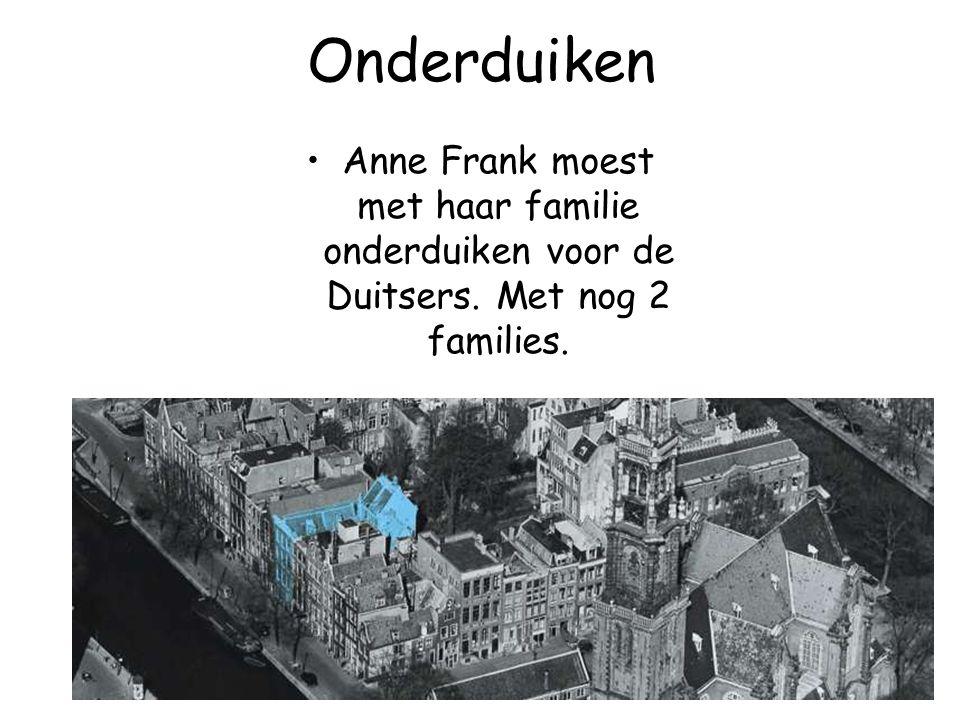 Onderduiken Anne Frank moest met haar familie onderduiken voor de Duitsers. Met nog 2 families.