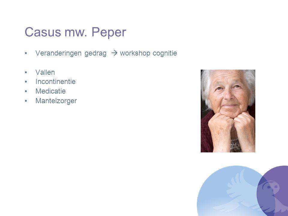 Casus mw. Peper Veranderingen gedrag  workshop cognitie Vallen Incontinentie Medicatie Mantelzorger