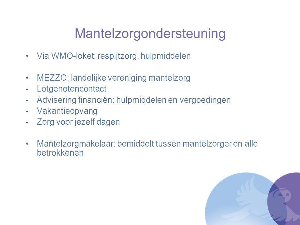 Mantelzorgondersteuning Via WMO-loket: respijtzorg, hulpmiddelen MEZZO; landelijke vereniging mantelzorg -Lotgenotencontact -Advisering financiën: hul