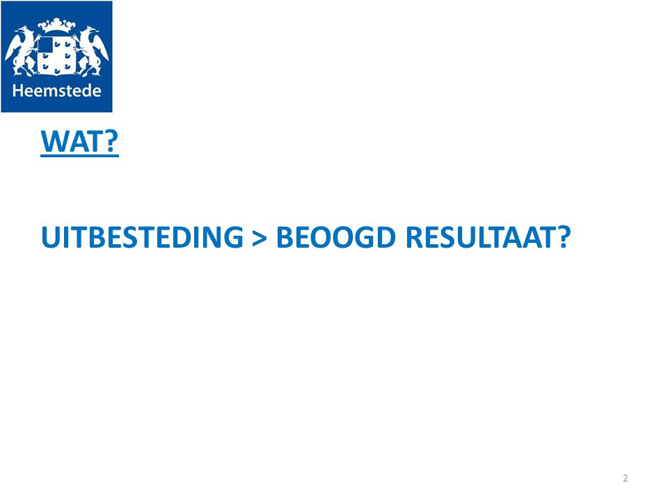 WAT? UITBESTEDING > BEOOGD RESULTAAT? 2