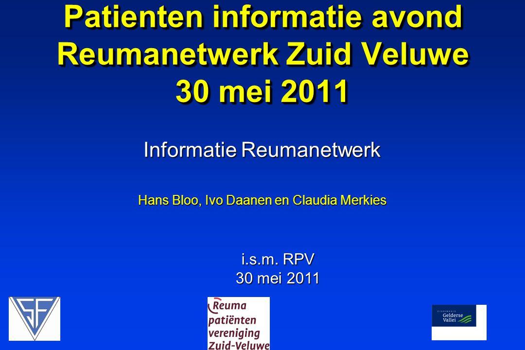 Informatie Reumanetwerk Patienten informatie avond Reumanetwerk Zuid Veluwe 30 mei 2011 i.s.m.