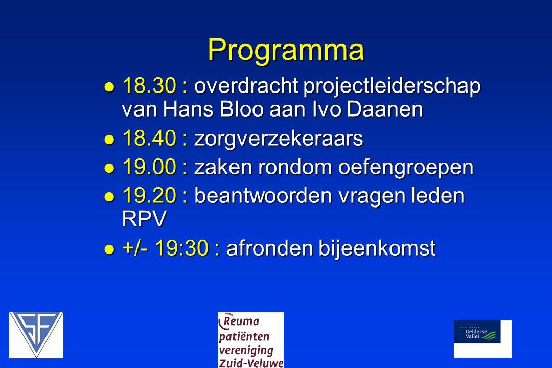 Programma 18.30 : overdracht projectleiderschap van Hans Bloo aan Ivo Daanen 18.30 : overdracht projectleiderschap van Hans Bloo aan Ivo Daanen 18.40 : zorgverzekeraars 18.40 : zorgverzekeraars 19.00 : zaken rondom oefengroepen 19.00 : zaken rondom oefengroepen 19.20 : beantwoorden vragen leden RPV 19.20 : beantwoorden vragen leden RPV +/- 19:30 : afronden bijeenkomst +/- 19:30 : afronden bijeenkomst