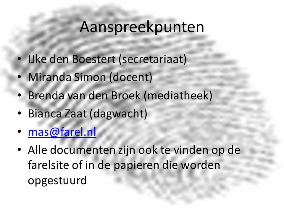Aanspreekpunten IJke den Boestert (secretariaat) Miranda Simon (docent) Brenda van den Broek (mediatheek) Bianca Zaat (dagwacht) mas@farel.nl Alle documenten zijn ook te vinden op de farelsite of in de papieren die worden opgestuurd