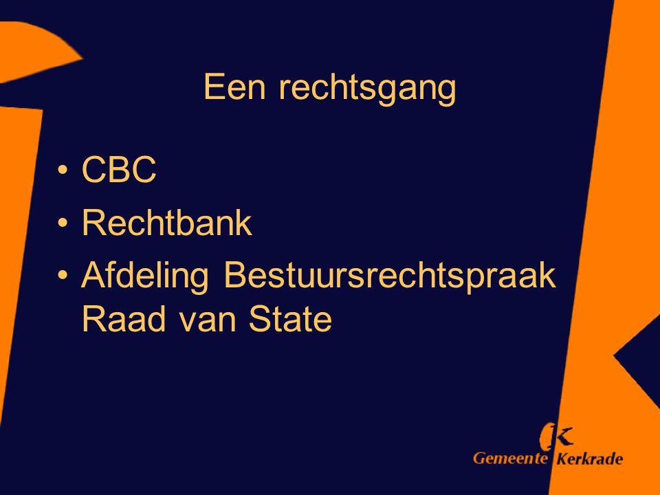 Een rechtsgang CBC Rechtbank Afdeling Bestuursrechtspraak Raad van State