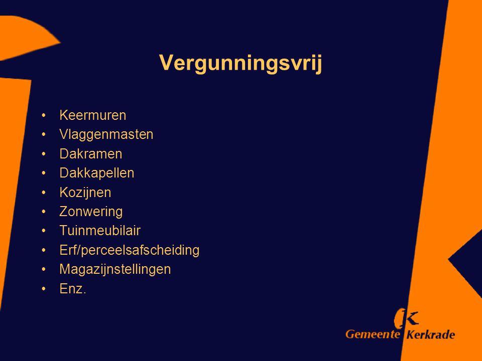 Vergunningsvrij Keermuren Vlaggenmasten Dakramen Dakkapellen Kozijnen Zonwering Tuinmeubilair Erf/perceelsafscheiding Magazijnstellingen Enz.
