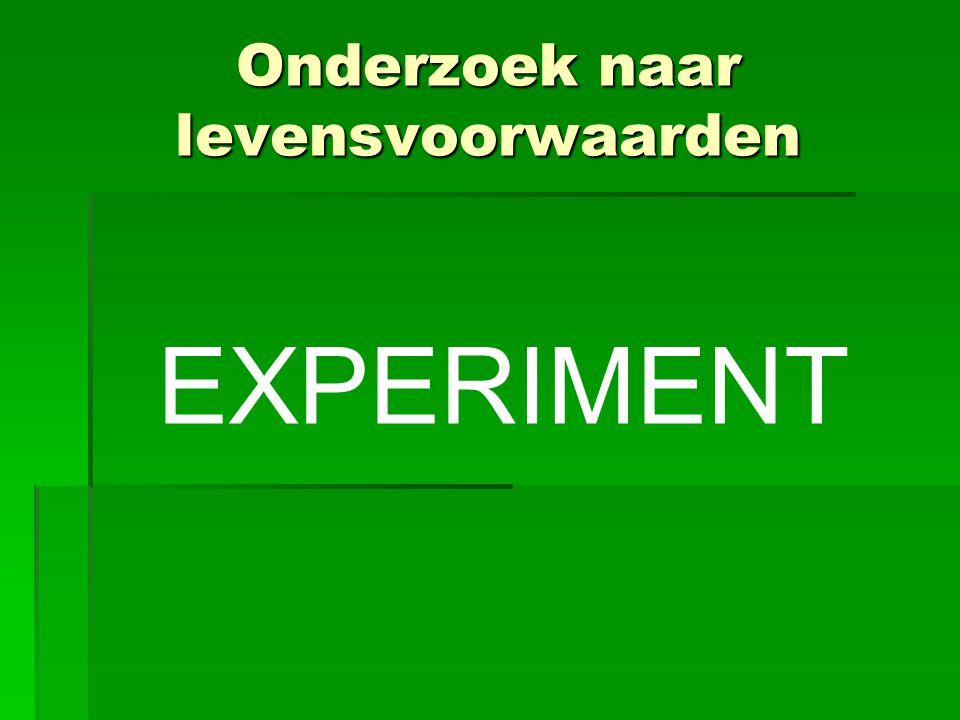 Onderzoek naar levensvoorwaarden EXPERIMENT