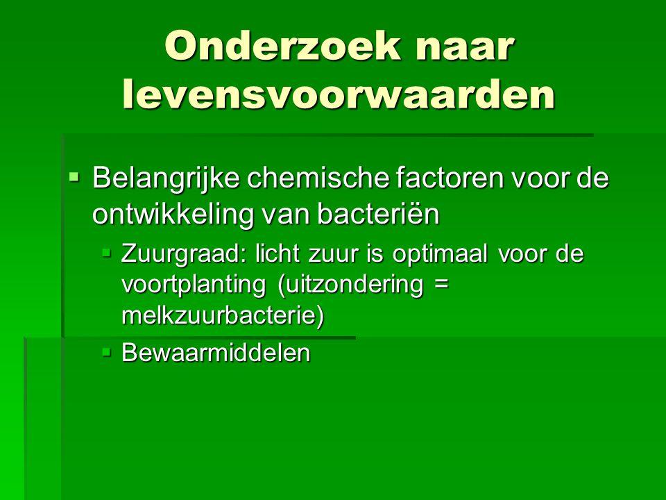  Belangrijke chemische factoren voor de ontwikkeling van bacteriën  Zuurgraad: licht zuur is optimaal voor de voortplanting (uitzondering = melkzuur