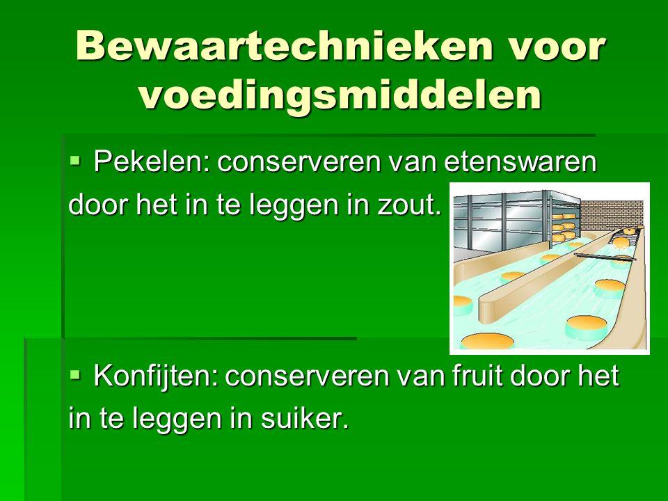  Pekelen: conserveren van etenswaren door het in te leggen in zout.  Konfijten: conserveren van fruit door het in te leggen in suiker. Bewaartechnie