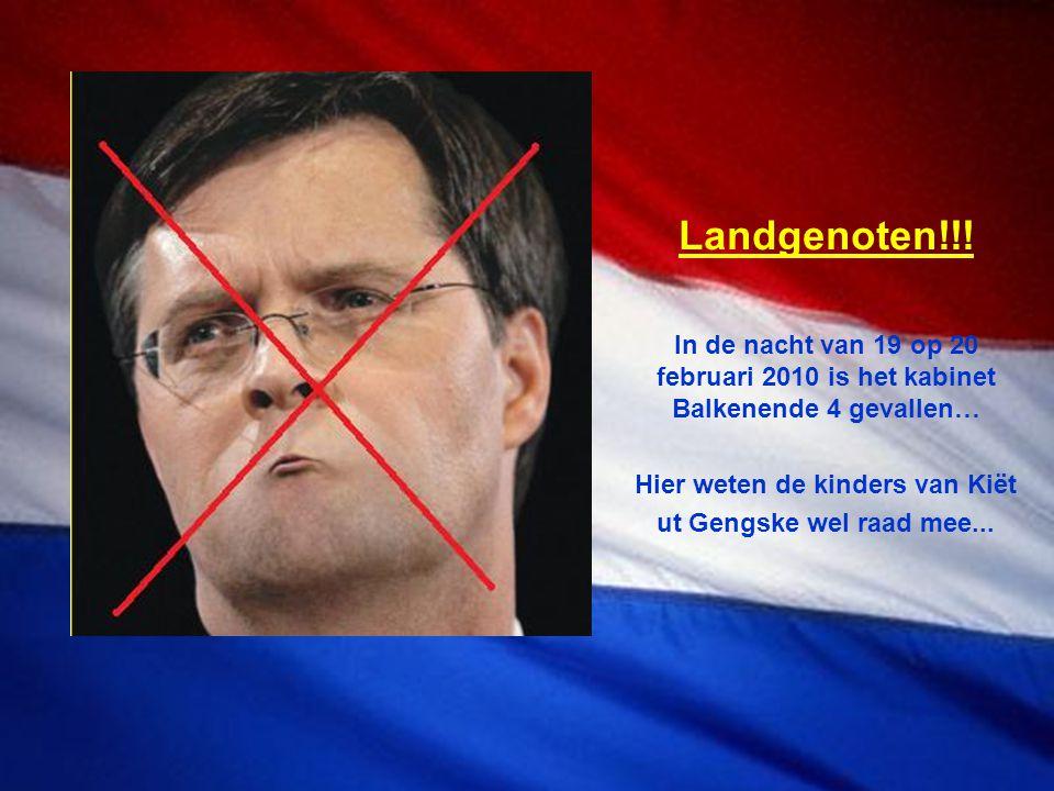 Landgenoten!!! In de nacht van 19 op 20 februari 2010 is het kabinet Balkenende 4 gevallen… Hier weten de kinders van Kiët ut Gengske wel raad mee...