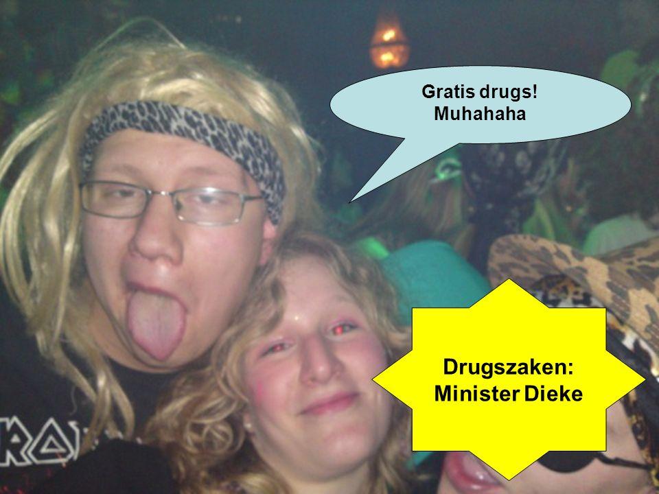 Gratis drugs! Muhahaha Drugszaken: Minister Dieke