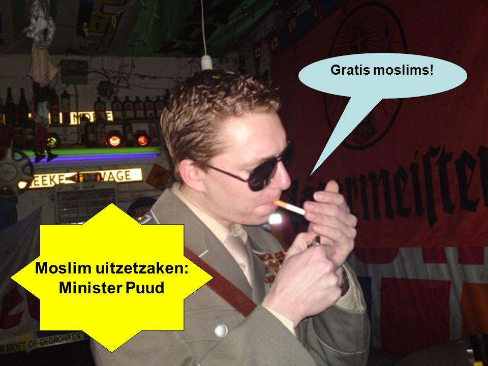 Moslim uitzetzaken: Minister Puud Gratis moslims!