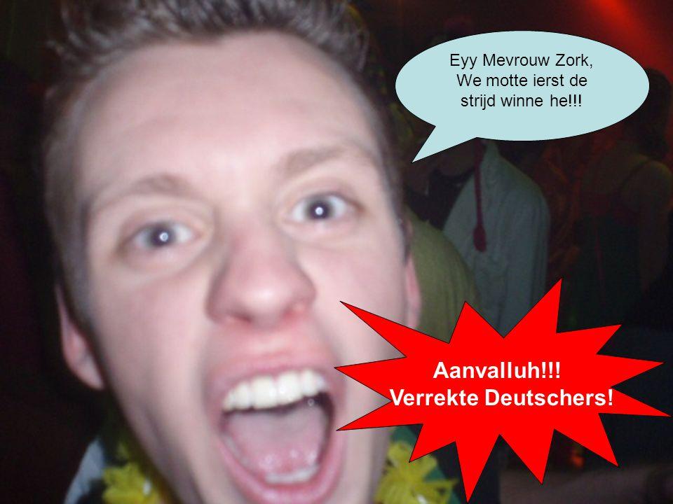 Aanvalluh!!! Verrekte Deutschers! Eyy Mevrouw Zork, We motte ierst de strijd winne he!!!