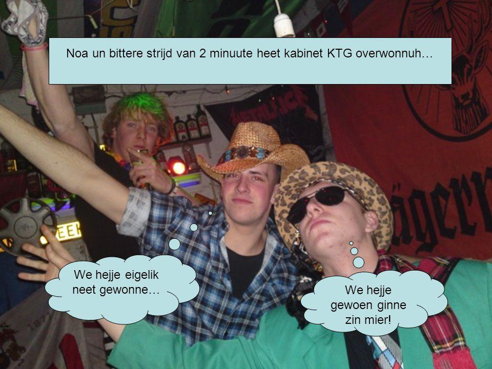 Noa un bittere strijd van 2 minuute heet kabinet KTG overwonnuh… We hejje eigelik neet gewonne… We hejje gewoen ginne zin mier!
