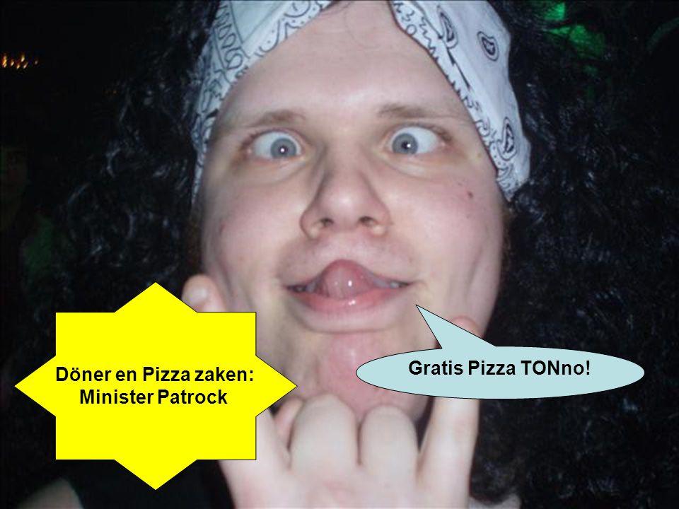 Döner en Pizza zaken: Minister Patrock Gratis Pizza TONno!