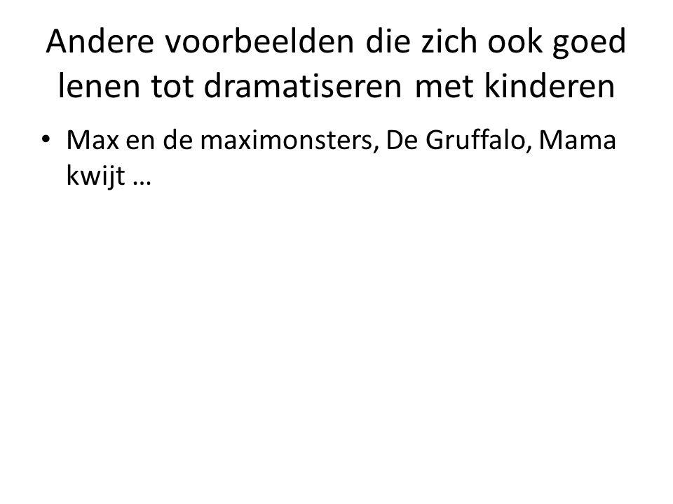 Andere voorbeelden die zich ook goed lenen tot dramatiseren met kinderen Max en de maximonsters, De Gruffalo, Mama kwijt …