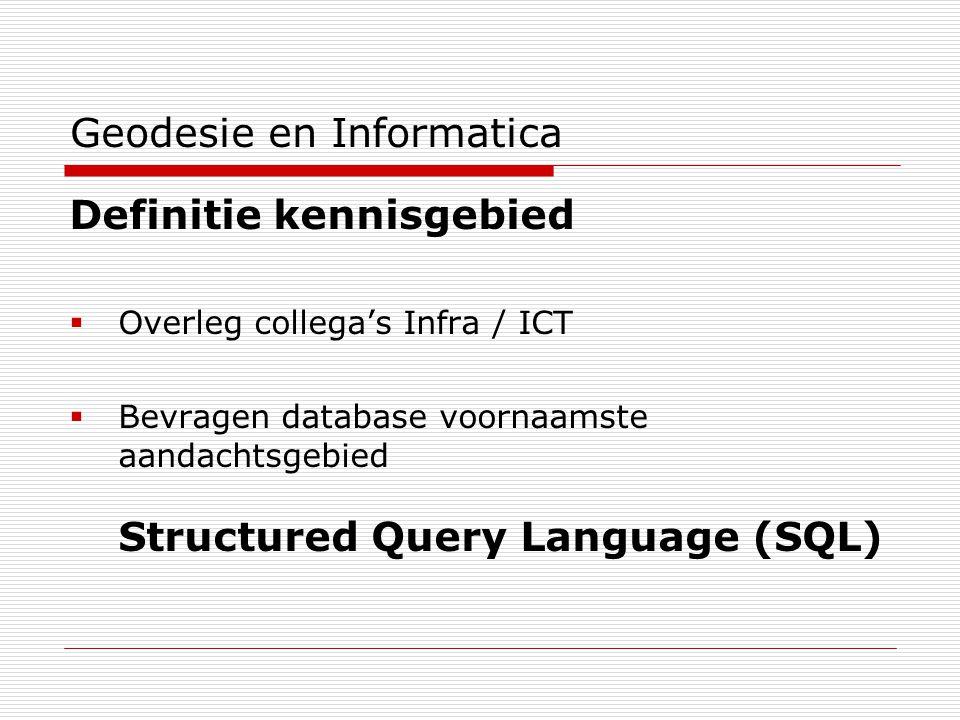 Geodesie en Informatica Definitie kennisgebied  Overleg collega's Infra / ICT  Bevragen database voornaamste aandachtsgebied Structured Query Language (SQL)