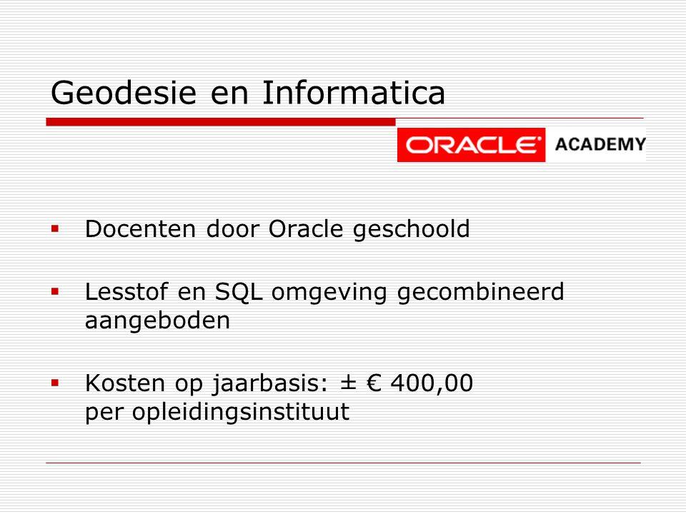 Geodesie en Informatica  Docenten door Oracle geschoold  Lesstof en SQL omgeving gecombineerd aangeboden  Kosten op jaarbasis: ± € 400,00 per opleidingsinstituut