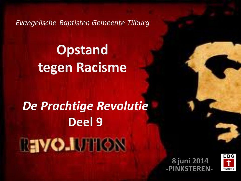 Opstand tegen Racisme 8 juni 2014 -PINKSTEREN- Evangelische Baptisten Gemeente Tilburg De Prachtige Revolutie Deel 9
