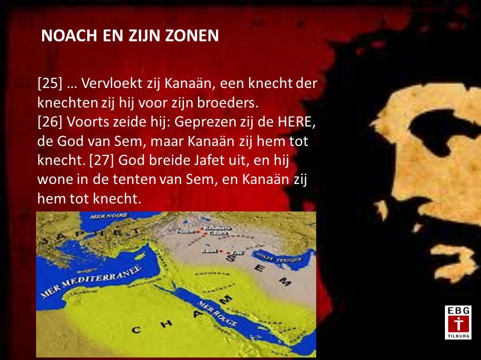 [25] … Vervloekt zij Kanaän, een knecht der knechten zij hij voor zijn broeders. [26] Voorts zeide hij: Geprezen zij de HERE, de God van Sem, maar Kan