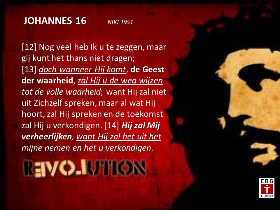 [12] Nog veel heb Ik u te zeggen, maar gij kunt het thans niet dragen; [13] doch wanneer Hij komt, de Geest der waarheid, zal Hij u de weg wijzen tot