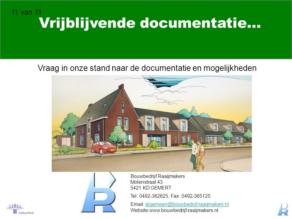 Vrijblijvende documentatie… Vraag in onze stand naar de documentatie en mogelijkheden 11 van 11 Bouwbedrijf Raaijmakers Molenstraat 43 5421 KD GEMERT