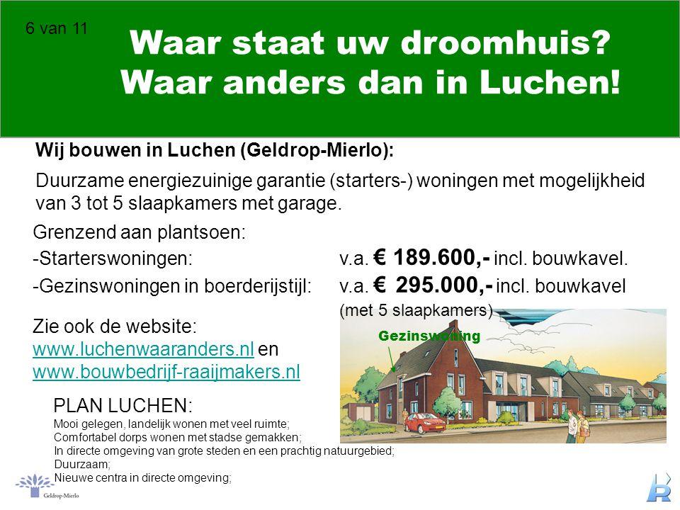 Waar staat uw droomhuis? Waar anders dan in Luchen! Wij bouwen in Luchen (Geldrop-Mierlo): Duurzame energiezuinige garantie (starters-) woningen met m