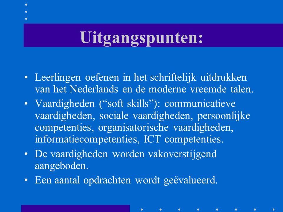 """Uitgangspunten: Leerlingen oefenen in het schriftelijk uitdrukken van het Nederlands en de moderne vreemde talen. Vaardigheden (""""soft skills""""): commun"""