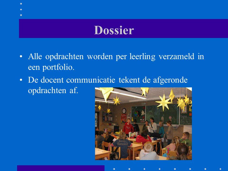 Dossier Alle opdrachten worden per leerling verzameld in een portfolio. De docent communicatie tekent de afgeronde opdrachten af.