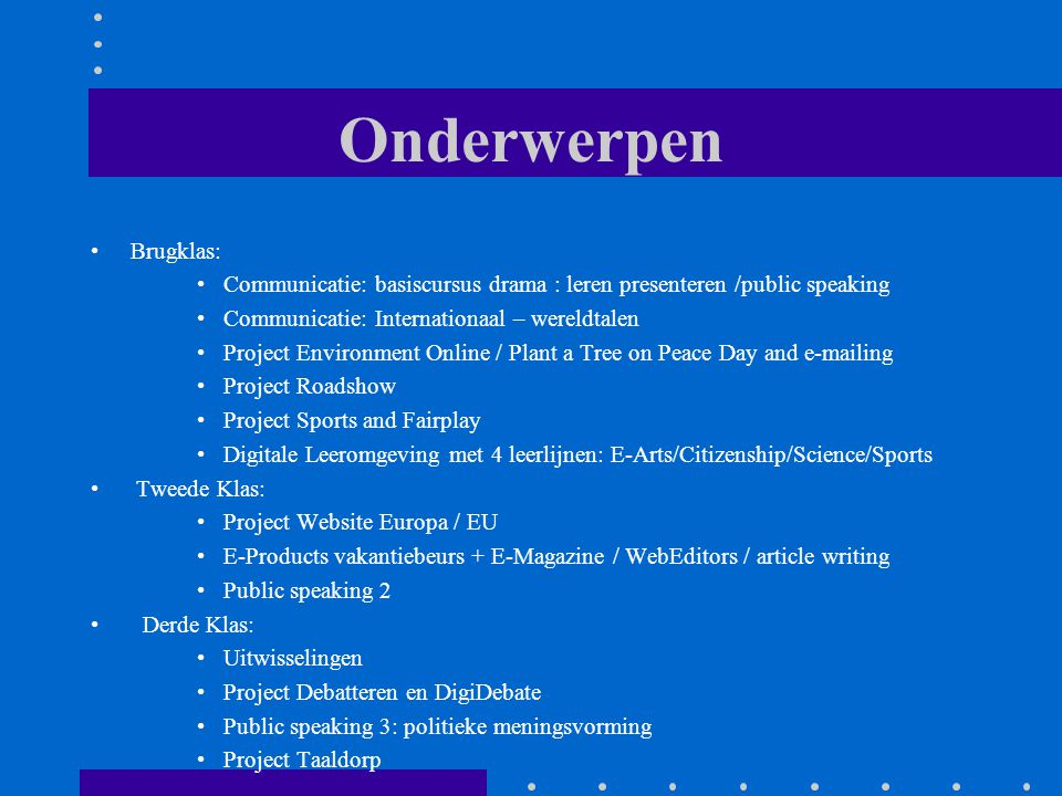 Onderwerpen Brugklas: Communicatie: basiscursus drama : leren presenteren /public speaking Communicatie: Internationaal – wereldtalen Project Environm