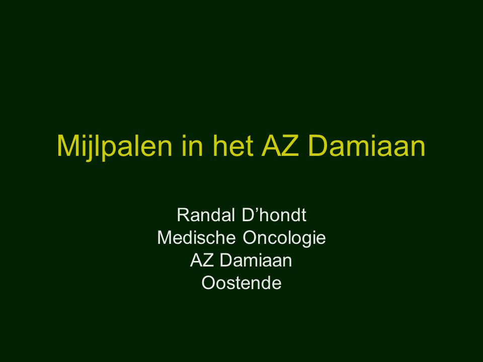 Mijlpalen AZ Damiaan: Onco-revalidatie: update Werkgroep Oncologische Revalidatie – ziekenhuizen UZ Gent (Prof Bourgois) UZ Leuven (Prof M.R.