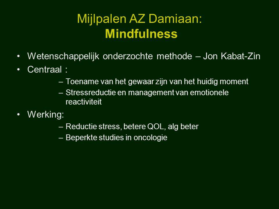 Mijlpalen AZ Damiaan: Mindfulness Wetenschappelijk onderzochte methode – Jon Kabat-Zin Centraal : –Toename van het gewaar zijn van het huidig moment –