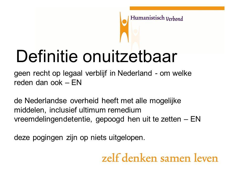 geen recht op legaal verblijf in Nederland - om welke reden dan ook – EN de Nederlandse overheid heeft met alle mogelijke middelen, inclusief ultimum