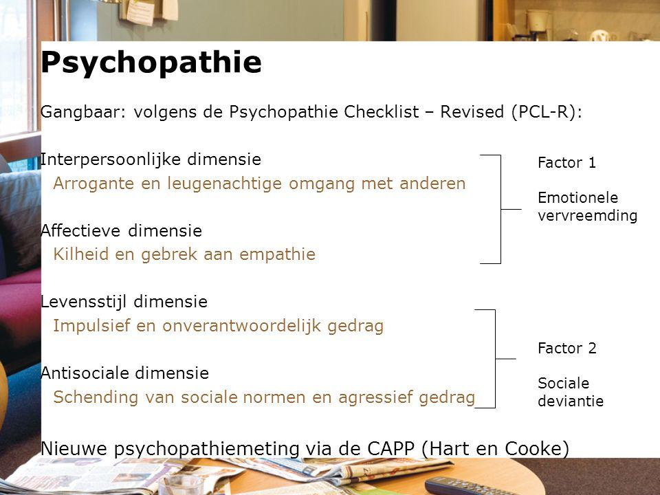 Gangbaar: volgens de Psychopathie Checklist – Revised (PCL-R): Interpersoonlijke dimensie Arrogante en leugenachtige omgang met anderen Affectieve dim