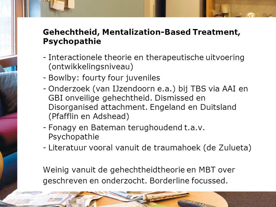Gehechtheid, Mentalization-Based Treatment, Psychopathie -Interactionele theorie en therapeutische uitvoering (ontwikkelingsniveau) -Bowlby: fourty fo