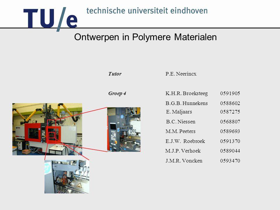 Ontwerpen in Polymere Materialen Tutor P.E. Neerincx Groep 4 K.H.R. Broeksteeg0591905 B.G.B. Hunnekens 0588602 E. Maljaars 0587275 B.C. Niessen 056880