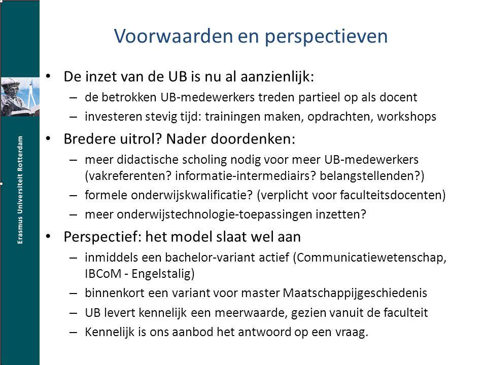 Voorwaarden en perspectieven De inzet van de UB is nu al aanzienlijk: – de betrokken UB-medewerkers treden partieel op als docent – investeren stevig tijd: trainingen maken, opdrachten, workshops Bredere uitrol.
