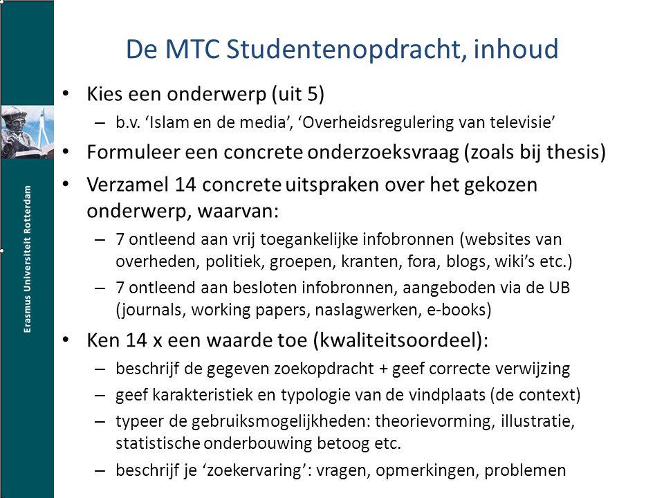De MTC Studentenopdracht, procedure De rapportages (3A4) worden uiterlijk één week voor de workshop verzonden: – naar docent (via ELO, BB / Safe Assignment) – naar betrokken UB-medewerkers (via Mail) Door UB-medewerkers omgezet in: – workshopthema's – persoonlijke adviezen 60 á 80 studenten; 2 werktalen (NL en Eng.) 2 UB-medewerkers betrokken Tijdsintensief: 30 min.