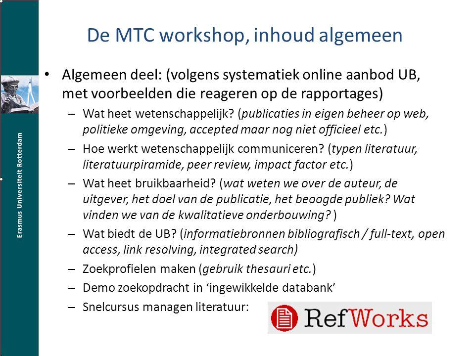 De MTC workshop, inhoud algemeen Algemeen deel: (volgens systematiek online aanbod UB, met voorbeelden die reageren op de rapportages) – Wat heet wetenschappelijk.